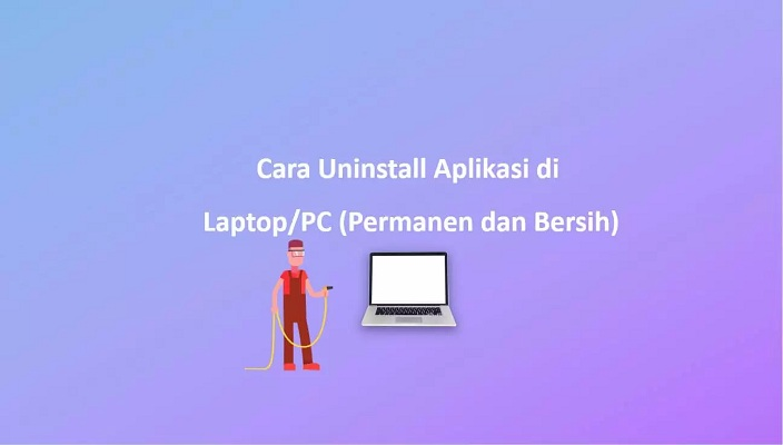 Lakukan Cara Uninstall Aplikasi di Laptop Untuk Tingkatkan Kinerja Laptop