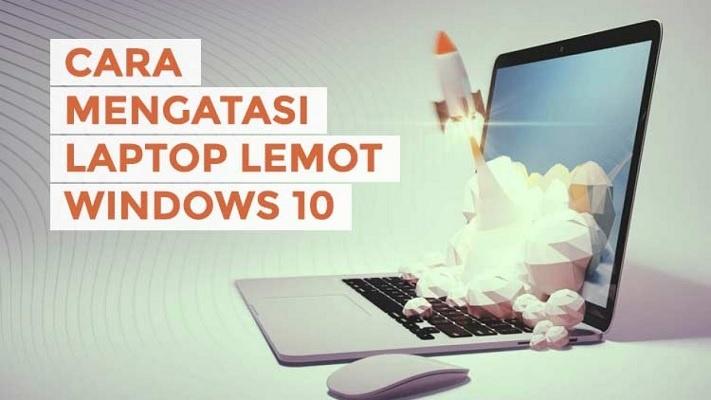 Inilah Cara Mengatasi Laptop Lemot Windows 10 yang Mudah